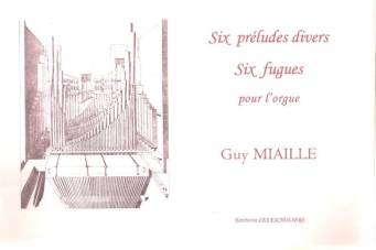 Six préludes divers.  Six fugues pour l'orgue.