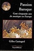 Gilles CANTAGREL : Passion baroque. Cent cinquante ans de musique en France. 1 Vol  FAYARD (www.fayard.fr), 2015, 245 p. - 15 €.