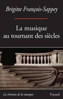 Brigitte FRANCOIS-SAPPEY : La musique au tournant du siècle. 1 vol. Éditions Fayard, collection « Les chemins de la musique ». 2015, 302 p, 20€.