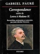 Gabriel FAURÉ : Correspondance suivie de Lettres à Madame H. recueillies, présentées et annotées par Jean-Michel Nectoux. Paris, 1vol FAYARD (www.fayard.fr ), 2015, 913 p. – 38 € .
