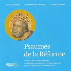 GOUDIMEL, SWEELINCK, MARESCHAL : Psaumes de la Réforme.