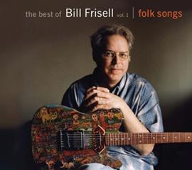 The best of Bill FRISELL, vol. 1 : Folk songs.  Nonesuch