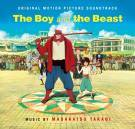 THE BOY AND THE BEAST. Réalisateur :Mamoru Hosoda. Musique : Masakatsu Takagi. 1CD MILAN-399793