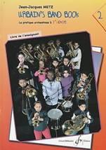 Jean-Jacques METZ : Urbain's band book.  La pratique orchestrale à l'école. Volume 2. Billaudot. Livre de l'enseignant : G 9161 B.  Livre de l'élève : G 9162 B.