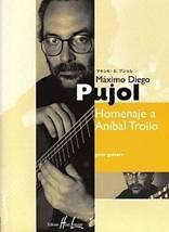 Máximo Diego PUJOL : Homenaje a Aníbal Troilo pour guitare
