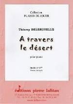 Thierry DELERUYELLE : A travers le désert  pour piano. Débutant. Lafitan : P.L.2880.