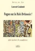 Laurent COULOMB : Fugue sur le Rule Britannia !  pour quatuor de saxophones. Assez facile. Delatour : DLT2577.