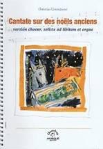Christian GUINGUENÉ : Cantate sur des noëls anciens.  Version chœur, soliste ad libitum et orgue. Chanteloup-musique : CMP010.