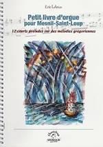 Éric LEBRUN : Petit livre d'orgue pour Mesnil-Saint-Loup. 12 courts préludes sur des mélodies grégoriennes. Chanteloup-musique : CMP013.