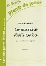 Alain FLAMME : Le marché d'Ali Baba  pour saxophone alto et piano. Préparatoire. Lafitan : P.L.2816.