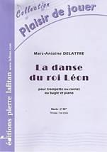 Marc-Antoine DELATTRE : La danse du roi Léon  pour trompette ou cornet ou bugle et piano. Débutant. Lafitan : P.L.2936.