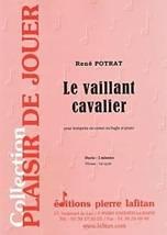 René POTRAT : Le vaillant cavalier  pour trompette ou cornet ou bugle et piano. Préparatoire. Lafitan : P.L.2852.