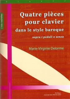 Marie-Virginie DELORME : Quatre Pièces pour clavier dans le style baroque sopra i pedali o senza