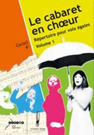 Le cabaret en chœur.  Volume 1
