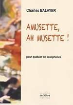 Charles BALAYER : Amusette, Ah musette  pour quatuor de saxophones. Moyen/avancé. Delatour : DLT2302.