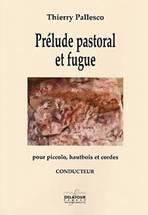 Thierry PALLESCO : Prélude pastoral et fugue  pour piccolo, hautbois et cordes. Moyenne difficulté. Delatour : conducteur DLT2350 – matériel DLT2350E.
