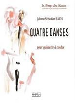 Johann Sebastian BACH : Quatre danses pour quintette à cordes.