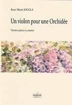 Rose-Marie JOUGLA : Un violon pour une Ochidée.