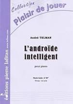 André TELMAN : L'androïde intelligent pour piano. Préparatoire. Lafitan : P.L.2804.