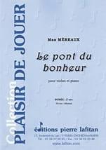 Max MÉREAUX : Le pont du bonheur pour violon et piano. Débutant. Lafitan : P.L.2759.