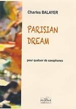 Charles BALAYER : Parisian dreampour quatuor de saxophones (soprano, alto, ténor, baryton). Assez difficile. Delatour : DLT2206.