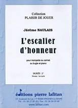 Jérôme NAULAIS : L'escalier d'honneur pour trompette ou cornet ou bugle et piano. Préparatoire. Lafitan : P.L.2714.