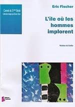 Eric FISHER : L'île où les hommes implorent. Violon & Cello. Difficile. Dhalmann : FD0433.