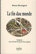 Bruno ROSSIGNOL : La fin dau monde. Oratorio sur un texte de Jean-Yves Agard. Delatour : DLT2196.