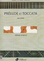 Arnaud DUMOND : Prélude et toccata pour guitare. Lemoine : 29191 H.L.