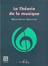 Marie-Alice CHARRITAT : La Théorie de la musique. Lemoine : 29142HL.