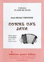 Jean-Michel TROTOUX : Comme une Java, pièce pour accordéon. Elémentaire. Lafitan : P.L.2780.
