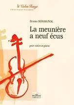 Bruno ROSSIGNOL : La meunière a neuf écus  pour violon et piano. Assez facile. Delatour : DLT2386.