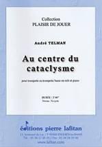 André TELMAN : Au centre du cataclysme pour trompette ou trompette basse en mi bémol et piano. Lafitan : P.L.2786.