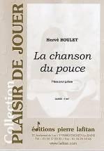 Hervé BOULET : La chanson du pouce.  Pièce pour guitare. Préparatoire. Lafitan : P.L.2957.