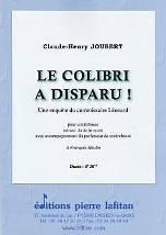 Claude-Henry JOUBERT : Le colibri a disparu ! Une enquête du commissaire Léonard  pour contrebasse (niveau fin du 1er cycle) avec accompagnement du professeur de contrebasse. Lafitan : P.L.2799.