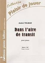 André TELMAN : Dans l'aire de transit  pour piano. Débutant. Lafitan : P.L.2805.