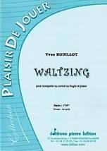 Yves BOUILLOT : Waltzing  pour trompette ou cornet ou bugle et piano. Débutant. Lafitan : P.L.2631.