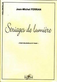 Jean-Michel FERRAN : Striages de lumière pour violoncelle & piano.
